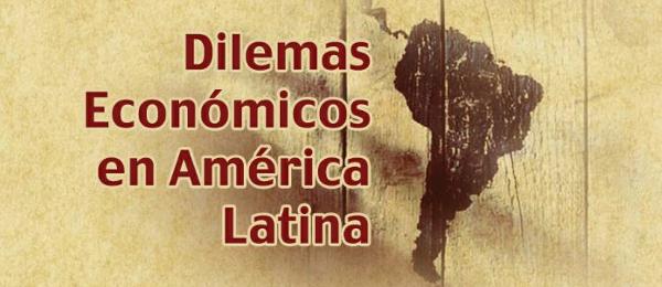 Foro: Dilemas económicos de América Latina – Viernes 27 de Mayo