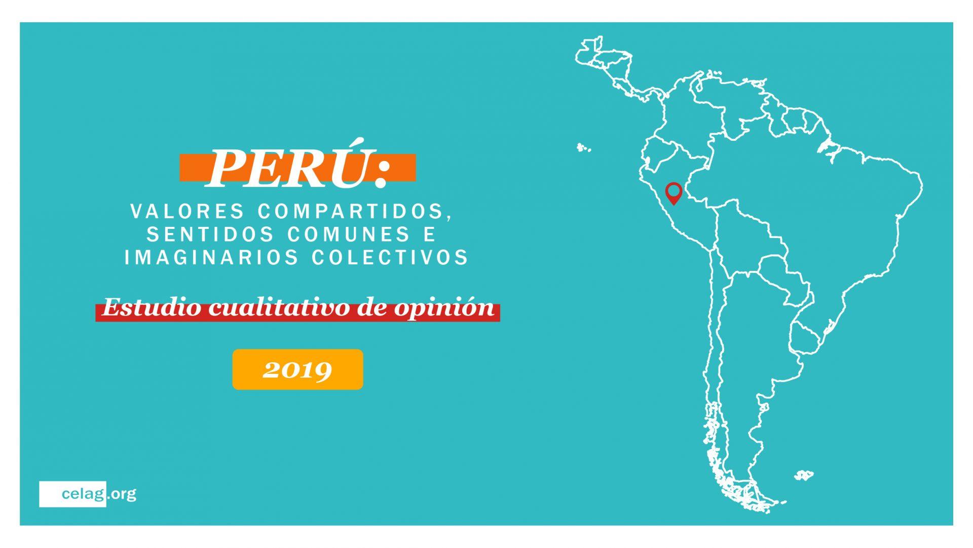 Estudio cualitativo de opinión. Perú, valores compartidos, sentidos comunes e imaginarios colectivos