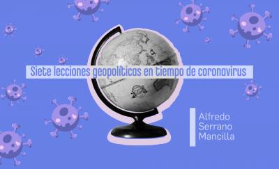 Siete lecciones geopolíticas en tiempo de coronavirus